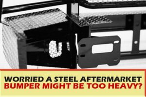 Worried a steel aftermarket bumper might be too heavy?