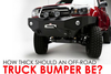 How Thick Should An Off-Road Truck Bumper Be?