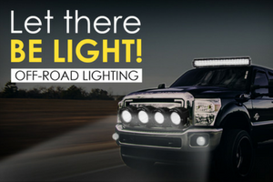 Let There Be Light: What You Need To Know About Off-Road Lighting