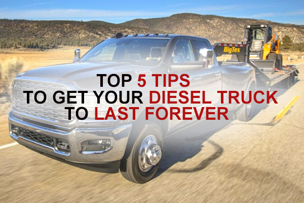 Top 5 tips to get your diesel truck to last forever