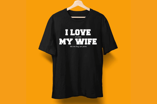 I LOVE it when MY WIFE lets me buy car parts T-Shirt (Not for Sale)