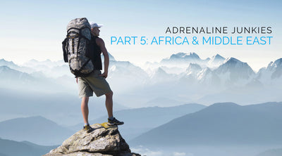Adrenaline Junkies: Pt. 5 – Africa & Middle East