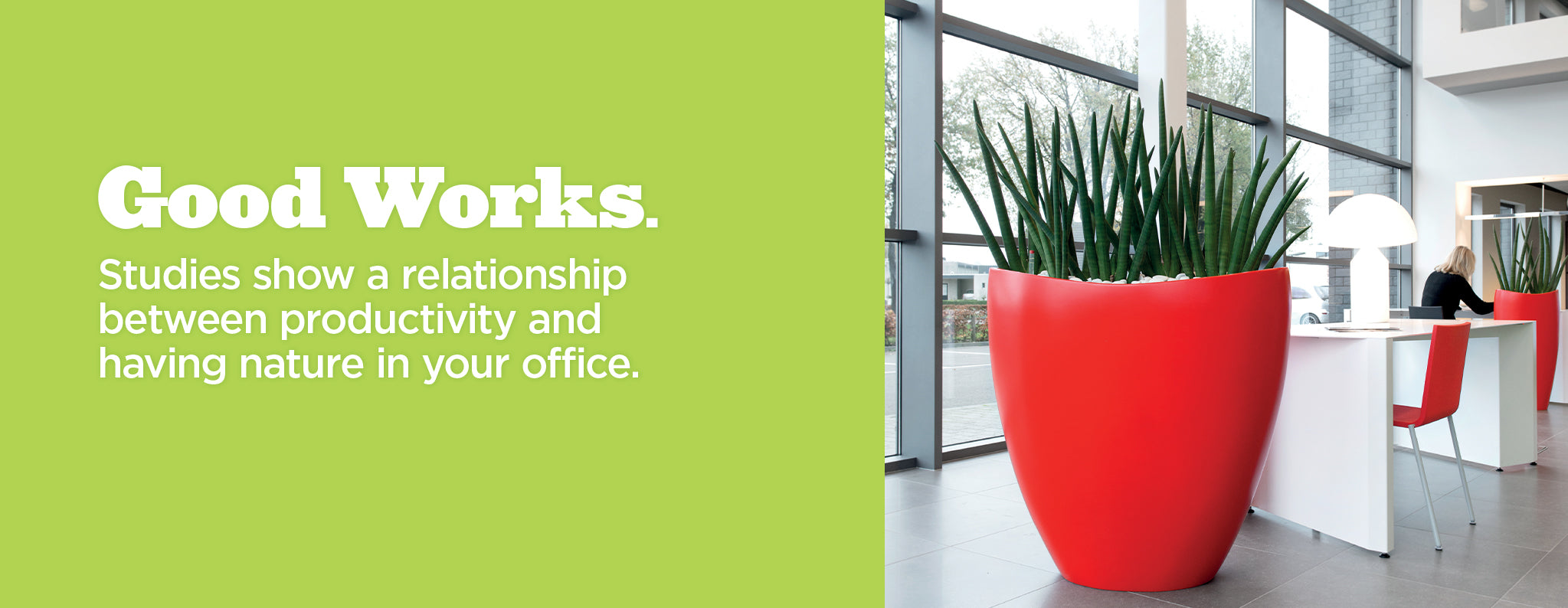 Good Works. Studies show a relationship between productivity and having nature in your office. Ovation Planter
