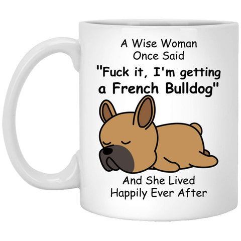 A Wise Woman Once Said Mug Funny French Bulldog Dog Mom Gifts For Her Sarcastic Coffee Mugs For Women
