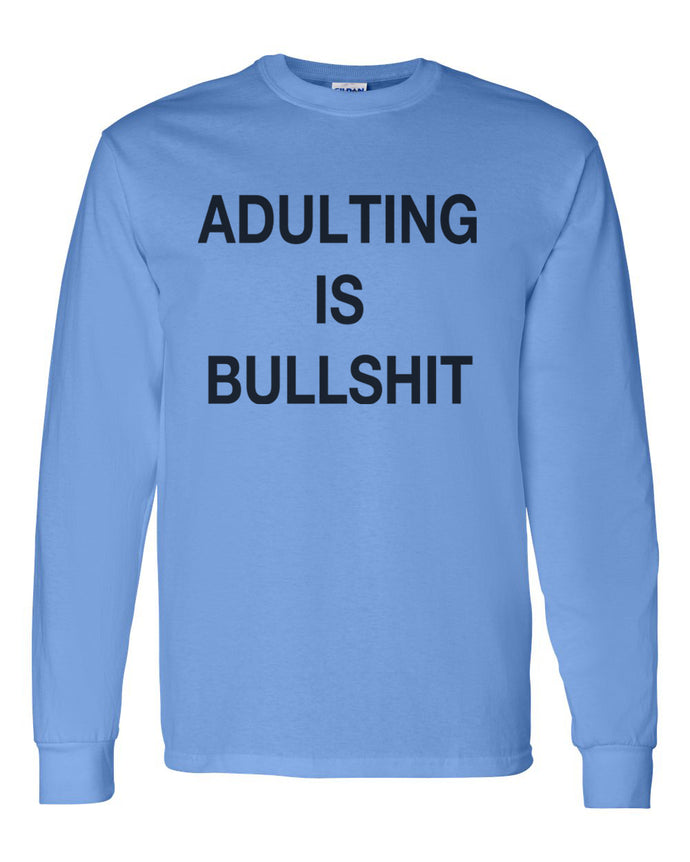 Adulting Is Bullshit Unisex Long Sleeve T Shirt - Wake Slay Repeat