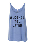 Alcohol You Later Slouchy Tank - Wake Slay Repeat