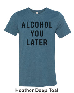 Alcohol You Later Unisex Short Sleeve T Shirt - Wake Slay Repeat