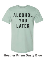 Load image into Gallery viewer, Alcohol You Later Unisex Short Sleeve T Shirt - Wake Slay Repeat