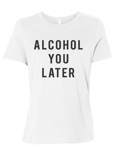 Alcohol You Later Fitted Women's T Shirt - Wake Slay Repeat