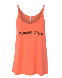 Always Tired Slouchy Tank - Wake Slay Repeat