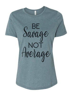 Be Savage Not Average Relaxed Women's T Shirt - Wake Slay Repeat