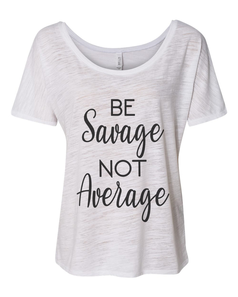Be Savage Not Average Slouchy Tee