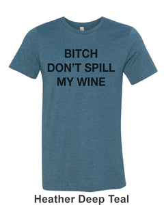 Bitch Don't Spill My Wine Unisex Short Sleeve T Shirt - Wake Slay Repeat