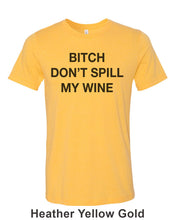 Load image into Gallery viewer, Bitch Don't Spill My Wine Unisex Short Sleeve T Shirt - Wake Slay Repeat
