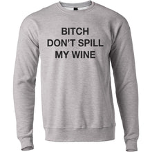 Load image into Gallery viewer, Bitch Don't Spill My Wine Unisex Sweatshirt - Wake Slay Repeat