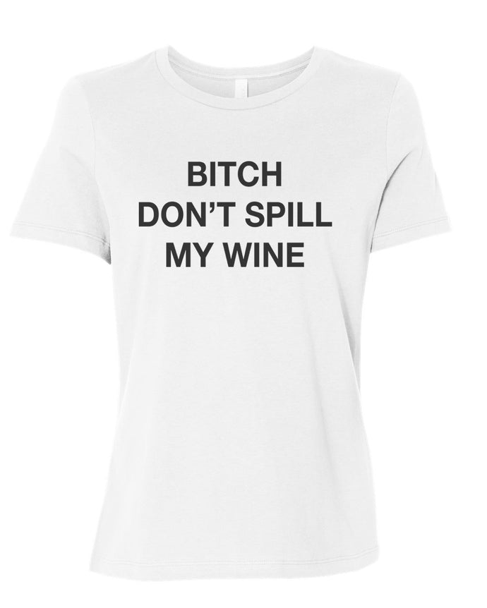 Bitch Don't Spill My Wine Fitted Women's T Shirt - Wake Slay Repeat
