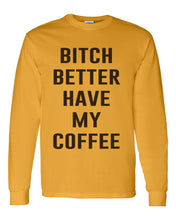 Load image into Gallery viewer, Bitch Better Have My Coffee Unisex Long Sleeve T Shirt - Wake Slay Repeat