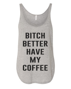 Bitch Better Have My Coffee Flowy Side Slit Tank Top - Wake Slay Repeat