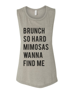 Brunch So Hard Mimosas Wanna Find Me Flowy Scoop Muscle Tank - Wake Slay Repeat
