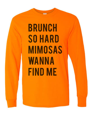 Brunch So Hard Mimosas Wanna Find Me Unisex Long Sleeve T Shirt - Wake Slay Repeat