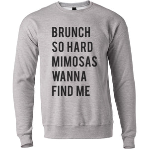 Brunch So Hard Mimosas Wanna Find Me Unisex Sweatshirt - Wake Slay Repeat