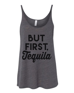 But First Tequila Slouchy Tank - Wake Slay Repeat