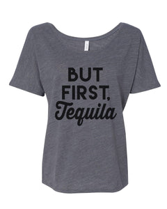 But First Tequila Slouchy Tee - Wake Slay Repeat