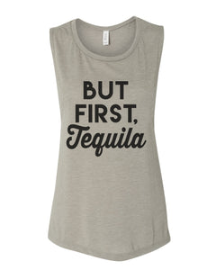 But First Tequila Flowy Scoop Muscle Tank