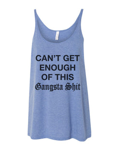Can't Get Enough Of This Gangsta Shit Slouchy Tank - Wake Slay Repeat