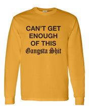 Load image into Gallery viewer, Can't Get Enough Of This Gangsta Shit Unisex Long Sleeve T Shirt - Wake Slay Repeat