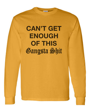 Can't Get Enough Of This Gangsta Shit Unisex Long Sleeve T Shirt - Wake Slay Repeat