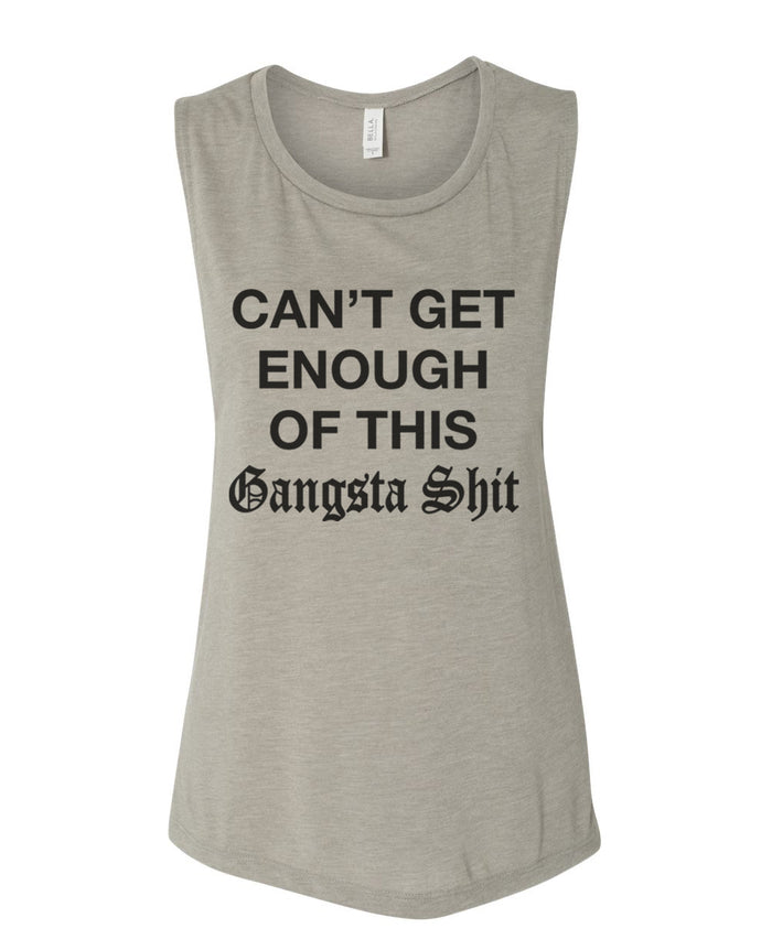 Can't Get Enough Of This Gangsta Shit Fitted Scoop Muscle Tank - Wake Slay Repeat