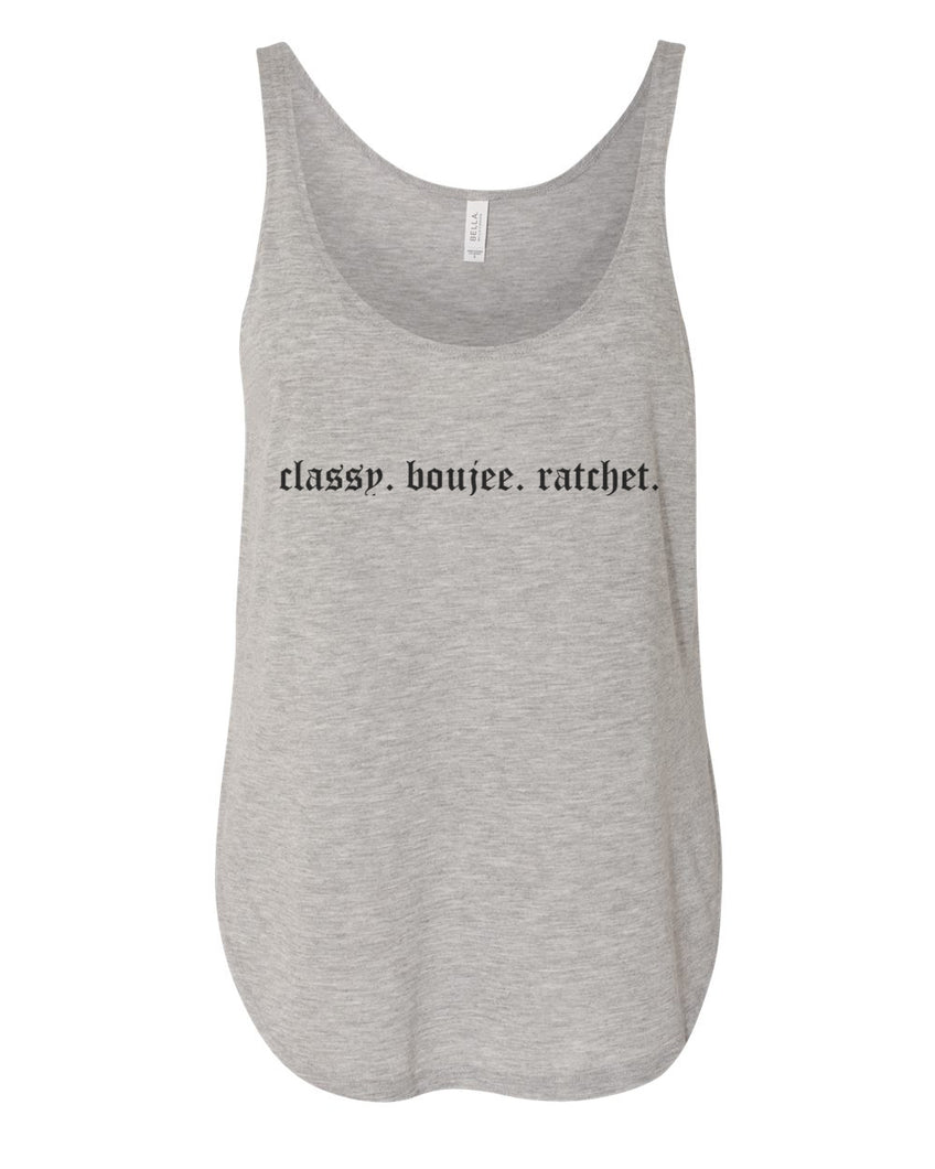 Classy. Boujee. Ratchet. Flowy Side Slit Tank Top - Wake Slay Repeat