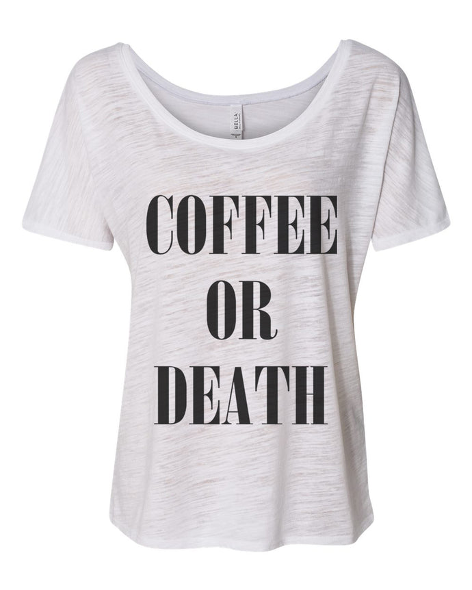 Coffee Or Death Slouchy Tee - Wake Slay Repeat