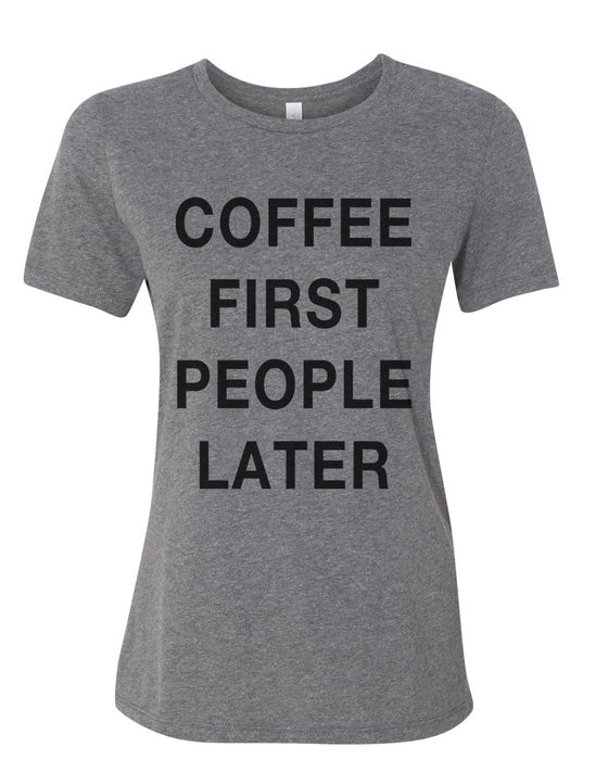 Coffee First People Later Relaxed Women's T Shirt