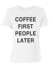 Load image into Gallery viewer, Coffee First People Later Relaxed Women's T Shirt - Wake Slay Repeat