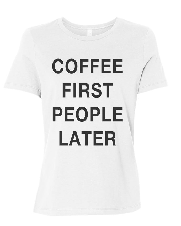 Coffee First People Later Relaxed Women's T Shirt - Wake Slay Repeat
