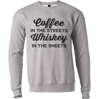 Coffee In The Streets Whiskey In The Sheets Unisex Sweatshirt - Wake Slay Repeat