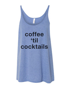 Coffee 'Til Cocktails Slouchy Tank - Wake Slay Repeat