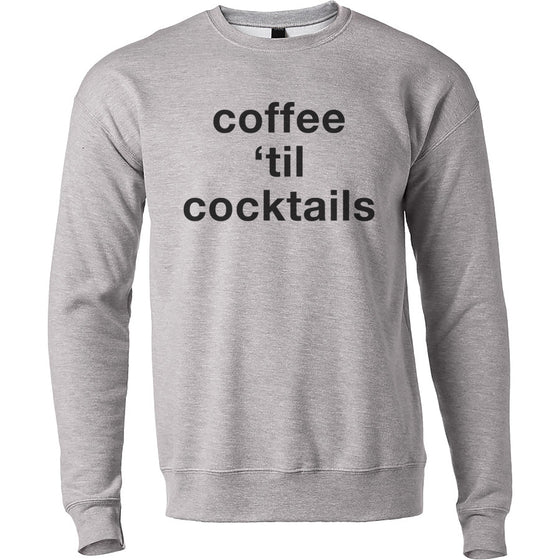 Coffee 'Til Cocktails Unisex Sweatshirt