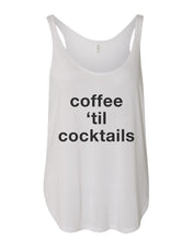 Load image into Gallery viewer, Coffee 'Til Cocktails Flowy Side Slit Tank Top - Wake Slay Repeat