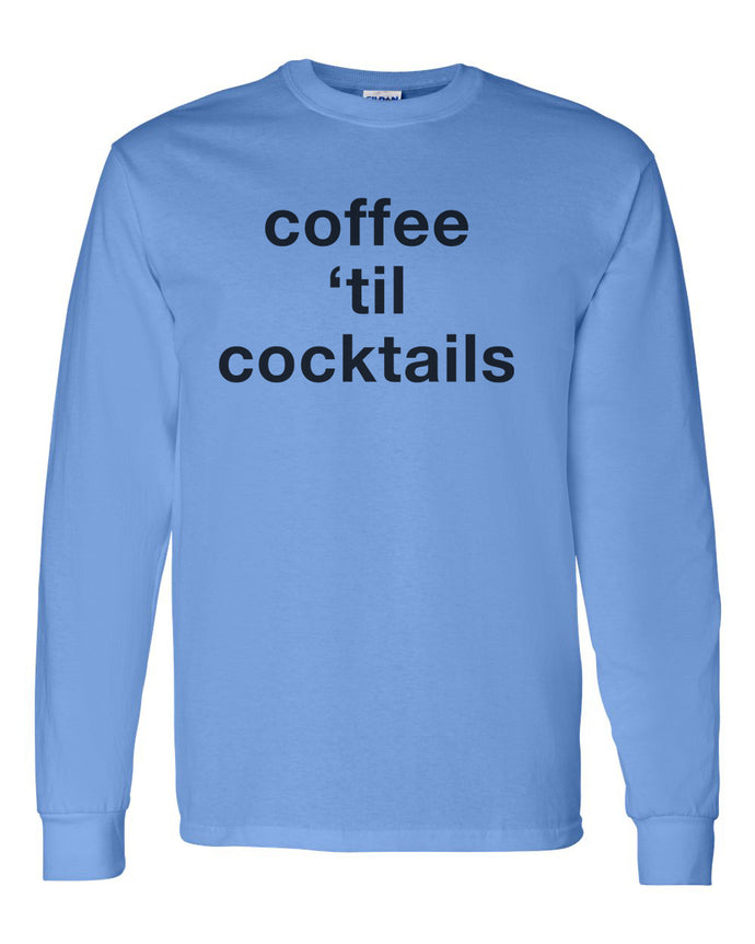 Coffee 'Til Cocktails Unisex Long Sleeve T Shirt - Wake Slay Repeat