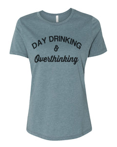 Day Drinking and Overthinking Relaxed Women's T Shirt