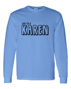 Don't Be A Karen Unisex Long Sleeve T Shirt - Wake Slay Repeat