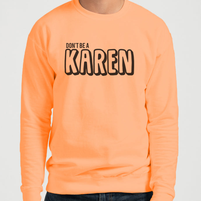 Don't Be A Karen Unisex Sweatshirt - Wake Slay Repeat
