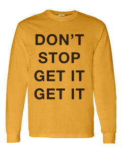 Don't Stop Get It Get It Unisex Long Sleeve T Shirt - Wake Slay Repeat