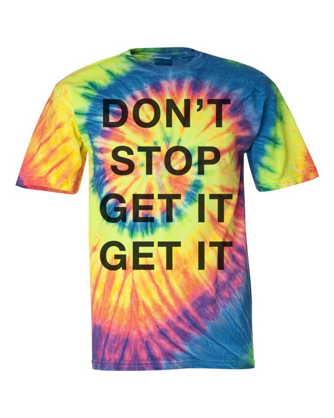 Don't Stop Get It Get It Unisex Tie Dye T Shirt - Wake Slay Repeat