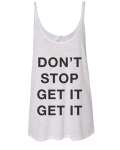 Don't Stop Get It Get It Slouchy Tank - Wake Slay Repeat