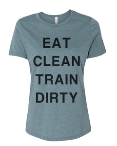 Eat Clean Train Dirty Relaxed Women's T Shirt