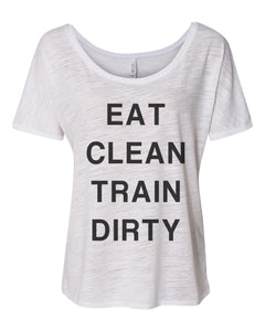 Eat Clean Train Dirty Slouchy Tee - Wake Slay Repeat
